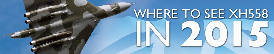 WHERE TO SEE XH558 IN 2015