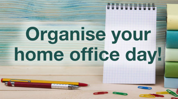 organise your home office day!